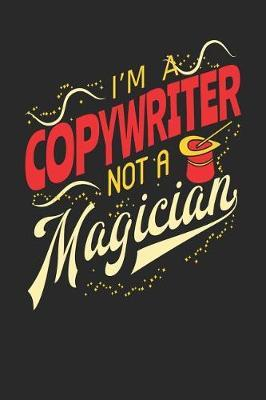 I'm A Copywriter Not A Magician by Maximus Designs