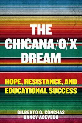 The Chicana/o/x Dream by Gilberto Q. Conchas