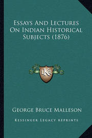 Essays and Lectures on Indian Historical Subjects (1876) by George Bruce Malleson