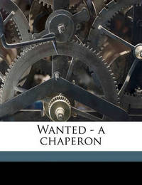 Wanted - A Chaperon by Paul Leicester Ford