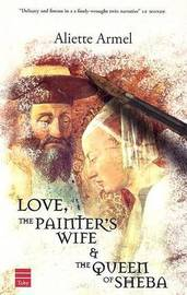 Love, the Painter's Wife and the Queen of Sheba by Aliette Armel image