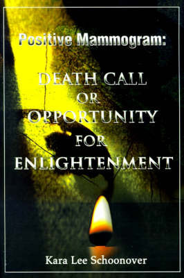 Breast Cancer: Death Call or Enlightenment by Kara Lee Schoonover