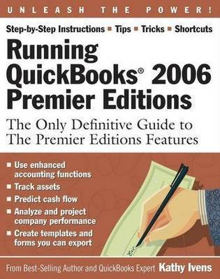 Running QuickBooks 2006 Premier Editions: The Only Definitive Guide to the Premier Editions Features: 2006 by Kathy Ivens
