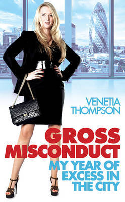 Gross Misconduct: My Year of Excess in the City by Venetia Thompson image