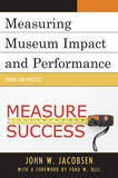 Measuring Museum Impact and Performance: Theory and Practice by John W. Jacobsen