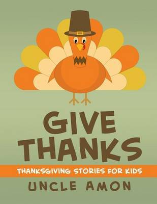 Give Thanks: Thanksgiving Stories, Jokes for Kids, and Thanksgiving Coloring Book! by Uncle Amon image