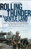 Rolling Thunder in a Gentle Land: The Vietnam War Revisited by Andrew A Wiest