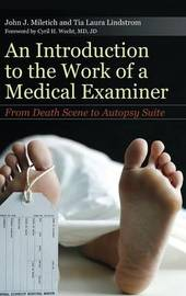 An Introduction to the Work of a Medical Examiner by John J. Miletich