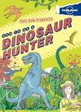 Not-For-Parents: How to Be a Dinosaur Hunter by Lonely Planet