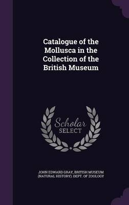 Catalogue of the Mollusca in the Collection of the British Museum by John Edward Gray