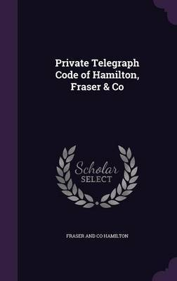 Private Telegraph Code of Hamilton, Fraser & Co by Fraser And Co Hamilton image