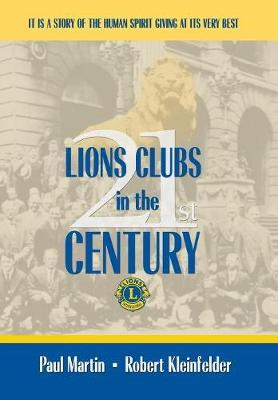 LIONS CLUBS in the 21st CENTURY by Paul Martin Robert Kleinfelder