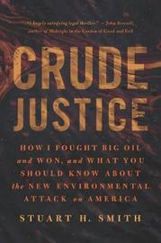 Crude Justice by Stuart H Smith