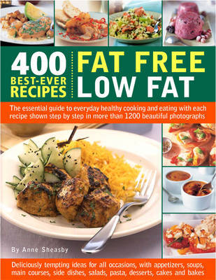 400 Best-ever Recipes - Fat Free, Low Fat: The Essential Guide to Everyday Healthy Cooking and Eating by Anne Sheasby