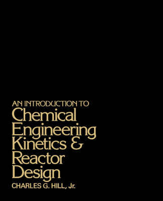 An Introduction to Chemical Engineering Kinetics and Reactor Design by Charles G. Hill image