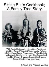 Sitting Bull's Cookbook; A Family Tree Story by C Tewell