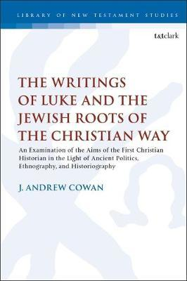 The Writings of Luke and the Jewish Roots of the Christian Way by J. Andrew Cowan