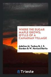 Where the Sugar Maple Grows; Idylls of a Canadian Village by Adeline M Teskey image