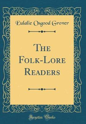 The Folk-Lore Readers (Classic Reprint) by Eulalie Osgood Grover image