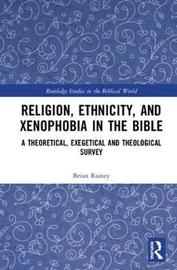 Religion, Ethnicity, and Xenophobia in the Bible by Brian Rainey