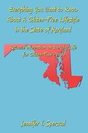 Everything You Want to Know About A Gluten-Free Lifestyle in the State of Maryland by Jennifer V. Spersrud