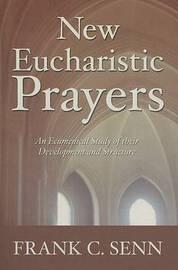 New Eucharistic Prayers by Frank C. Senn