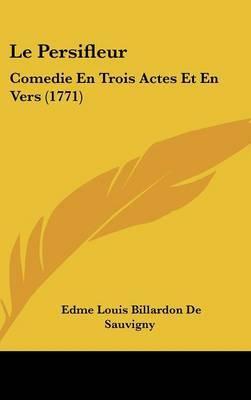 Le Persifleur: Comedie En Trois Actes Et En Vers (1771) by Edme Louis Billardon De Sauvigny image