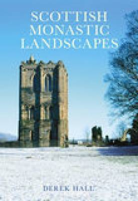 Scottish Monastic Landscapes by Derek Hall