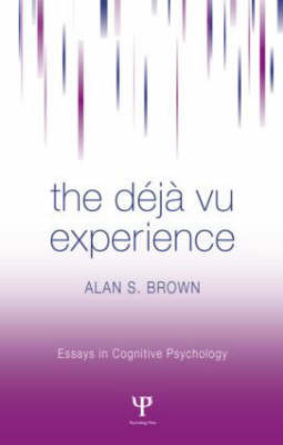 The Deja Vu Experience by Alan S. Brown