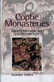 Coptic Monasteries Art and Architecture of Early Christian Egypt by Gawdat Gabra image