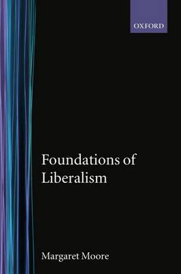 Foundations of Liberalism by Margaret Moore image