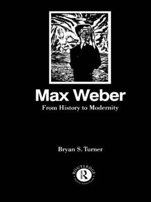 Max Weber: From History to Modernity by Bryan S Turner image