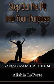 Step Out the Pit Into Your Purpose by Alishia Laporte