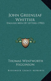 John Greenleaf Whittier: English Men of Letters (1902) by Thomas Wentworth Higginson