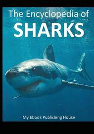 The Encyclopedia of Sharks by My Ebook Publishing House