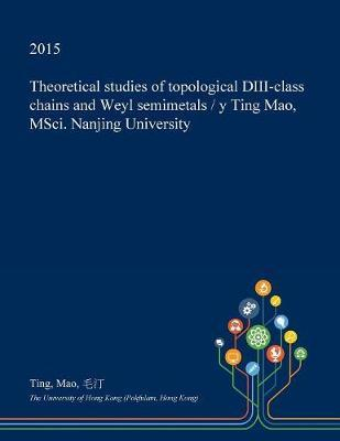 Theoretical Studies of Topological DIII-Class Chains and Weyl Semimetals / Y Ting Mao, Msci. Nanjing University by Ting Mao