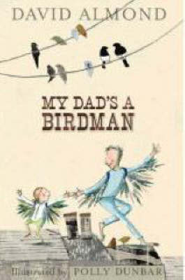 My Dad's A Birdman by David Almond image