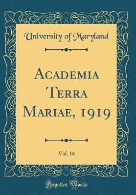 Academia Terra Mariae, 1919, Vol. 16 (Classic Reprint) by University Of Maryland