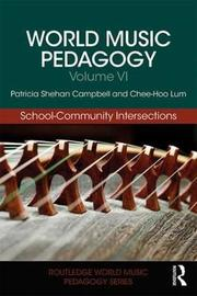 World Music Pedagogy, Volume VI: School-Community Intersections by Patricia Shehan Campbell