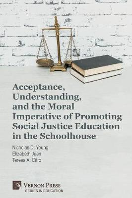 Acceptance, Understanding, and the Moral Imperative of Promoting Social Justice Education in the Schoolhouse by Nicholas D. Young image