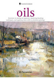 Oils: Exercises in Mixing Oil Pigments, Mastering Brushing Techniques, and Applying These Skills to Finished Paintings image