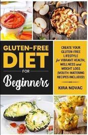 Gluten-Free for Beginners by Kira Novac