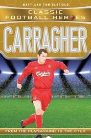 Carragher (Classic Football Heroes) - Collect Them All! by Matt & Tom Oldfield
