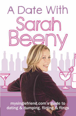 A Date with Sarah Beeny: mysinglefriend.com's Guide to Dating and Dumping, Flirting and Flings by Sarah Beeny image