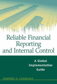 Reliable Financial Reporting and Internal Control: A Global Implementation Guide by Dimitris N Chorafas