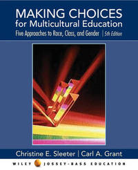 Making Choices for Multicultural Education: Five Approaches to Race, Class, and Gender by Christine E Sleeter image