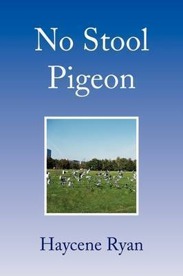 No Stool Pigeon by Haycene Ryan