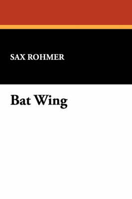 Bat Wing by Sax Rohmer