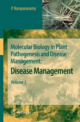 Molecular Biology in Plant Pathogenesis and Disease Management by P Narayanasamy