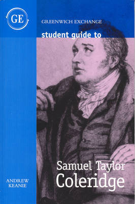 Student Guide to Samuel Taylor Coleridge by Andrew Keanie